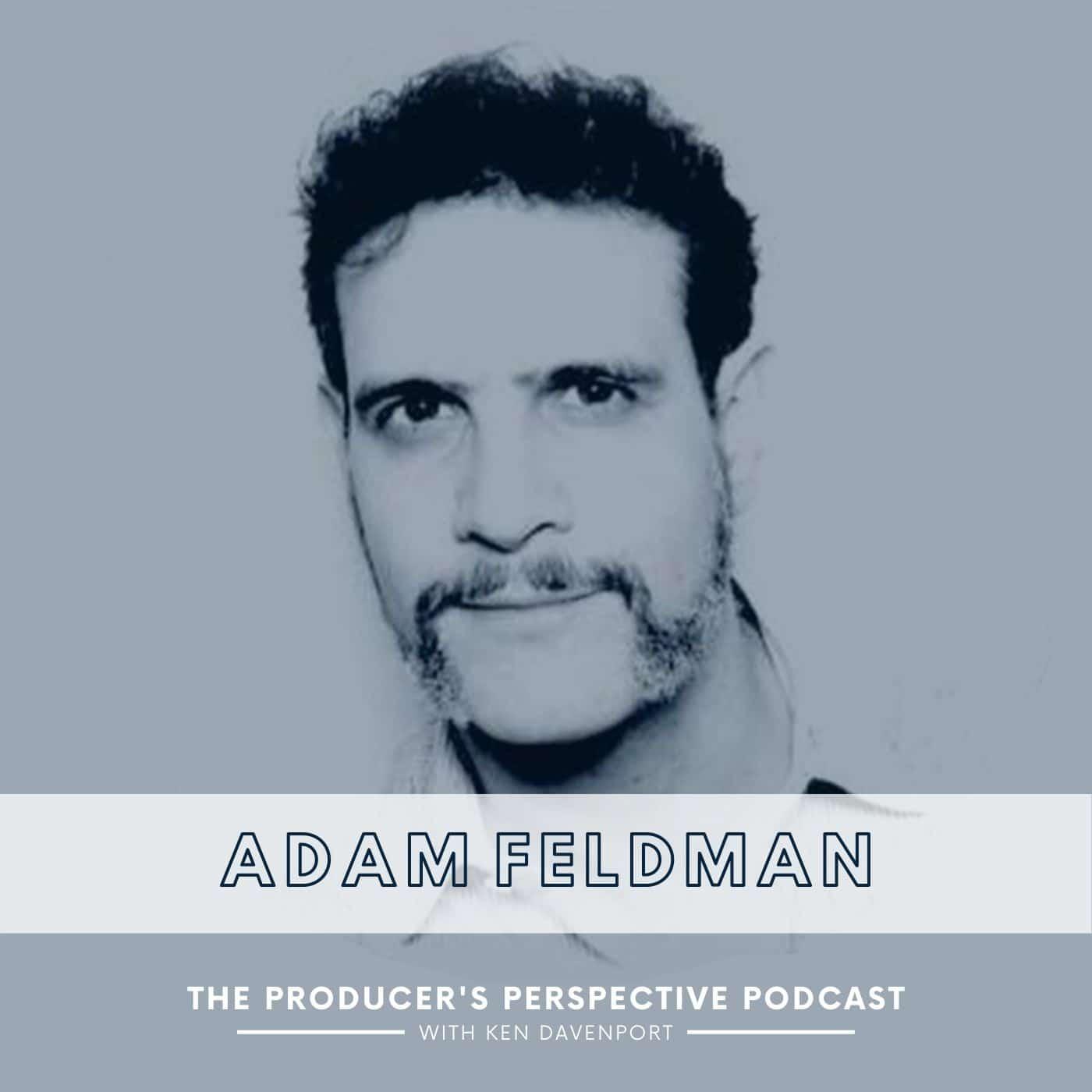 The Producer's Perspective Episode 210 Adam Feldman