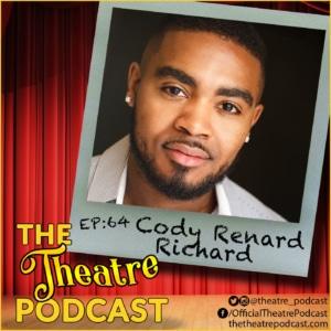 The Theatre Podcast Episode 64 - Cody Renard Richard