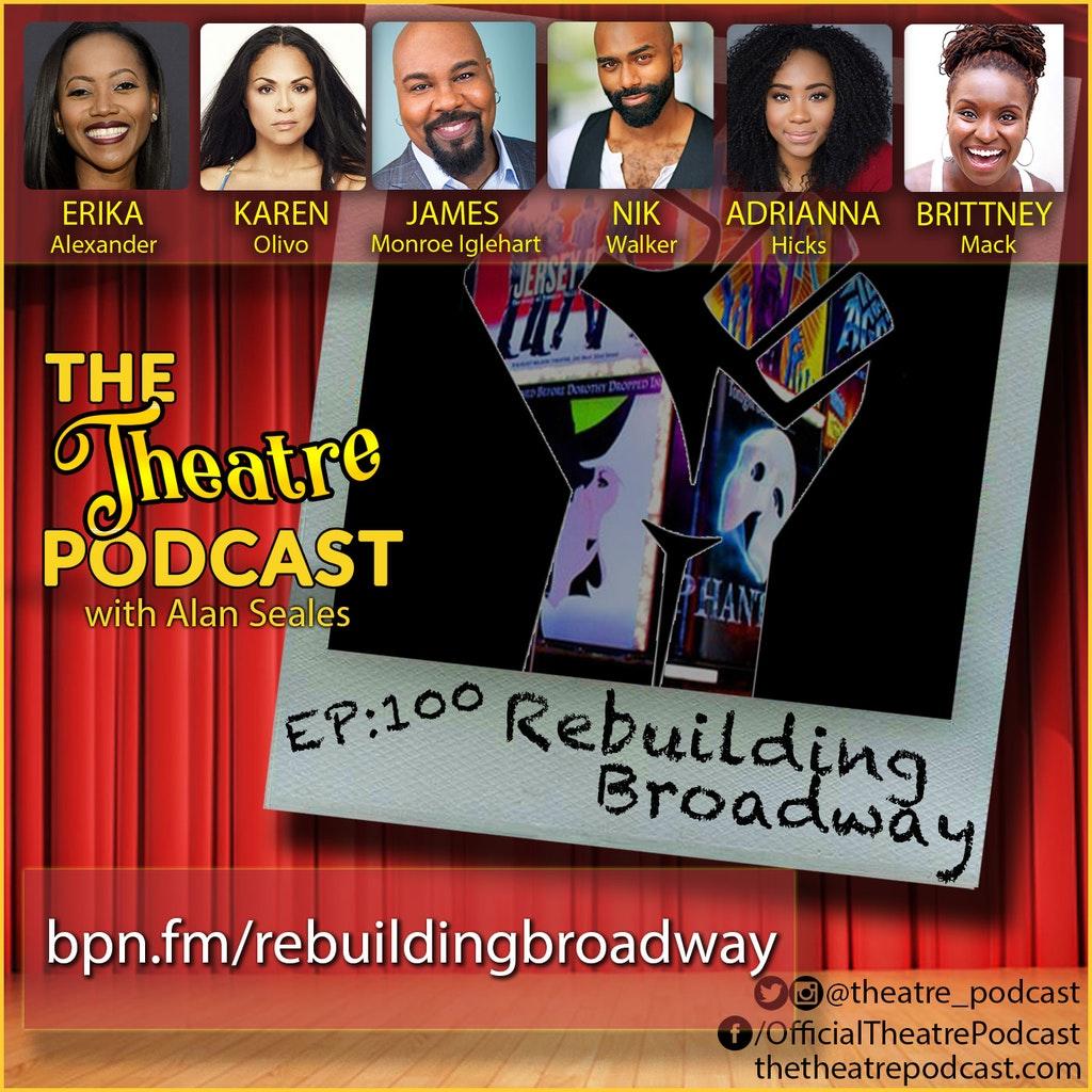 The Theatre Podcast - Ep100 - Rebuilding Broadway: With Erika Alexander, Karen Olivo, James Monroe Iglehart, Nik Walker, Adrianna Hicks & Brittney Mack