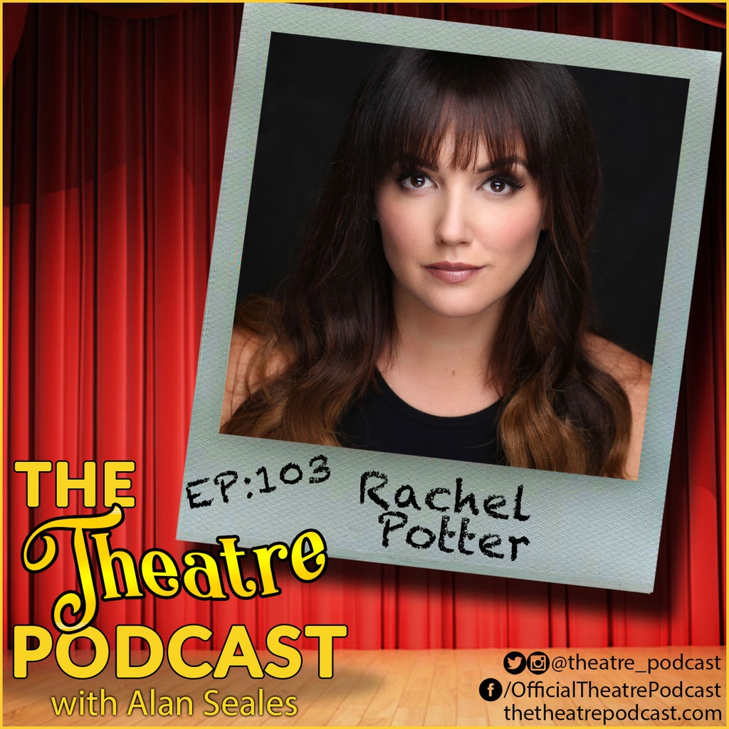 The Theatre Podcast - Ep103 - Rachel Potter