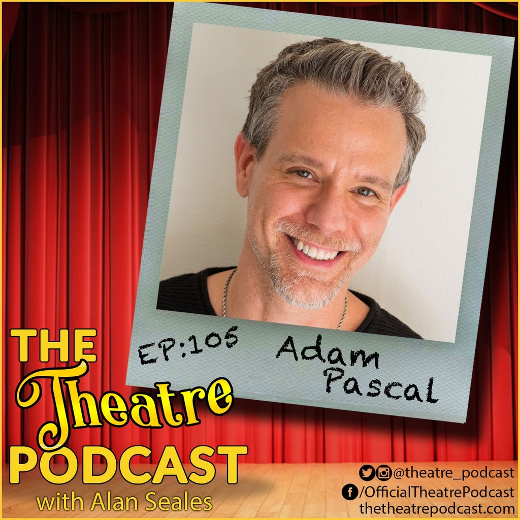 The Theatre Podcast - Ep105 - Adam Pascal: Rent, Aida