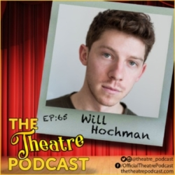 The Theatre Podcast Episode 65 Will Hochman