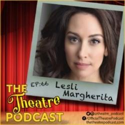 The Theatre Podcast Episode 66 Lesli Margherita