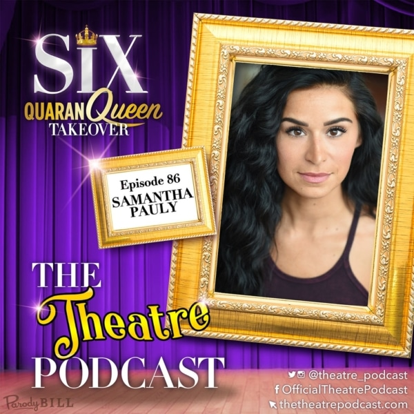 The Theatre Podcast - Ep86 - Samantha Pauly, Katherine Howard in SIX the Musical (Broadway cast)