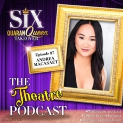 The Theatre Podcast - Ep87 - Andrea Macasaet, Anne Boleyn in SIX the Musical (Broadway cast)