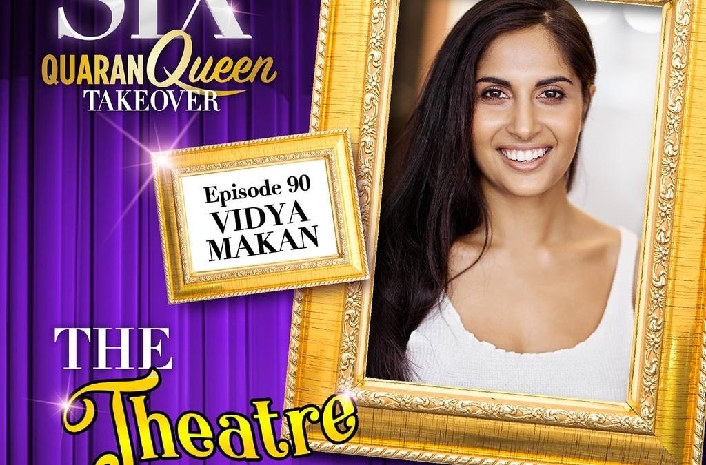 Ep90 – Vidya Makan, Catherine Parr in SIX the Musical (Australian cast)