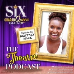 The Theatre Podcast - Ep92 - Brittney Mack, Anna of Cleves in SIX the Musical (Broadway cast)