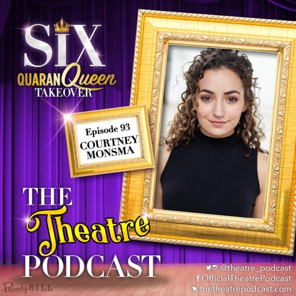 The Theatre Podcast - Ep93 - Courtney Monsma, Catherine Howard in SIX the Musical (Australian cast)