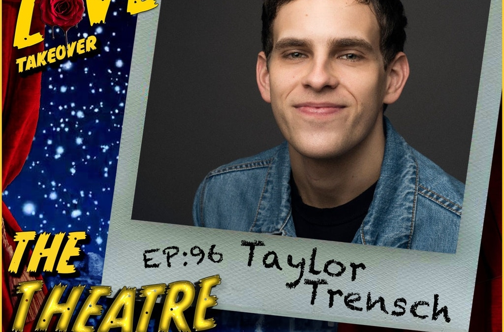 Ep96 – Taylor Trench: Bleeding Love, Dear Evan Hansen, To Kill a Mockingbird, Wicked