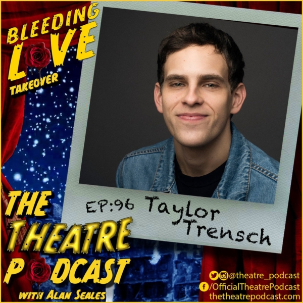The Theatre Podcast - Ep96 - Taylor Trench: Bleeding Love, Dear Evan Hansen, To Kill a Mockingbird, Wicked