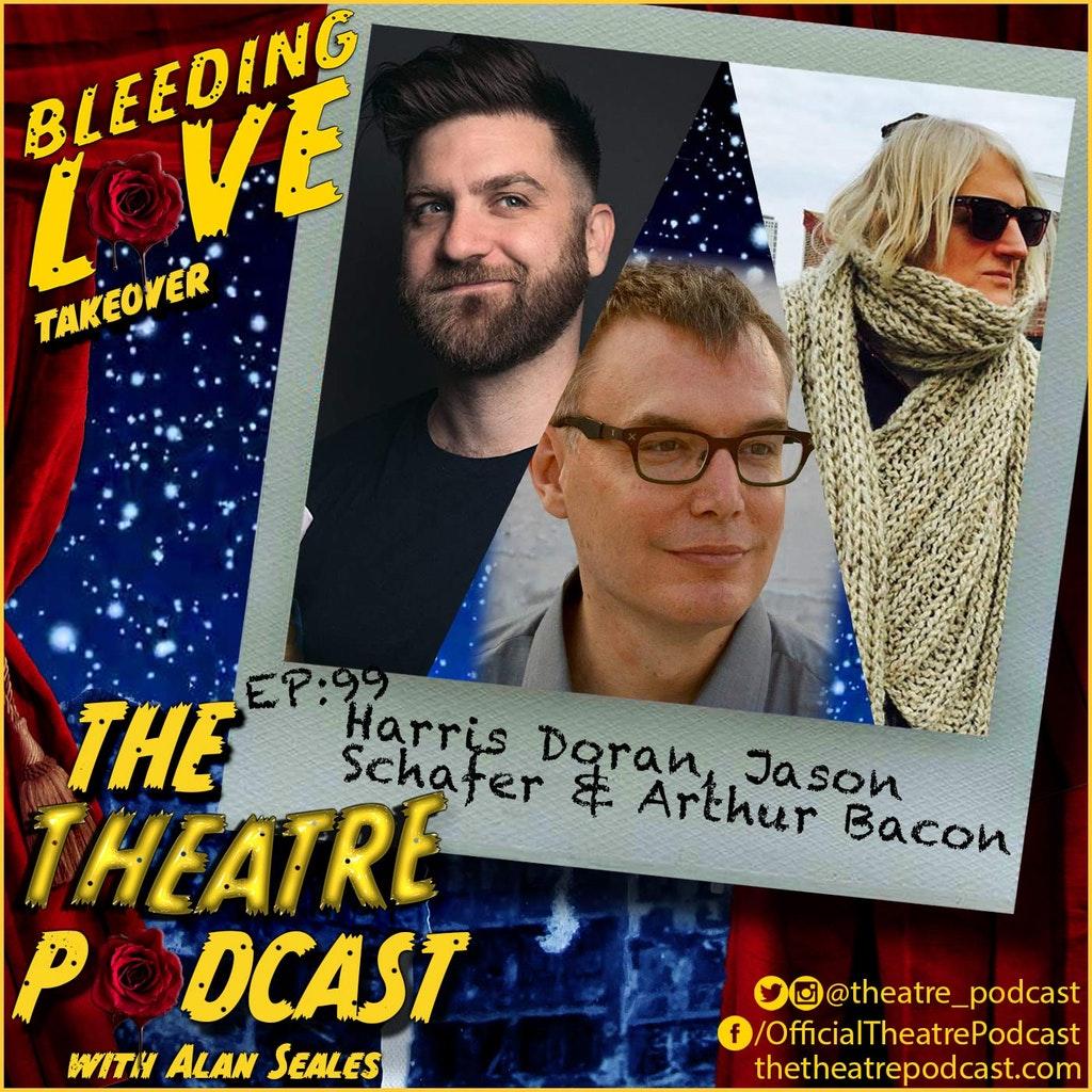 "The Theatre Podcast - Ep99 - Harris Doran, Jason Schafer, and Arthur Bacon, the ""Bleeding Love"" Creatives"