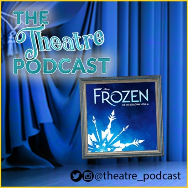 "THE THEATRE PODCAST, ""FROZEN"" TAKEOVER"