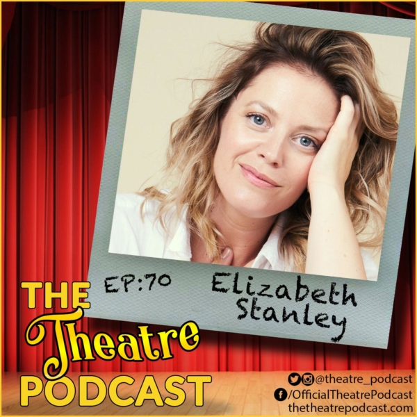 The Theater Podcast Episode 70 Elizabeth Stanley