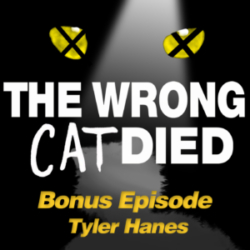 The Wrong Cat Died Bonus Episode Tyler Hanes