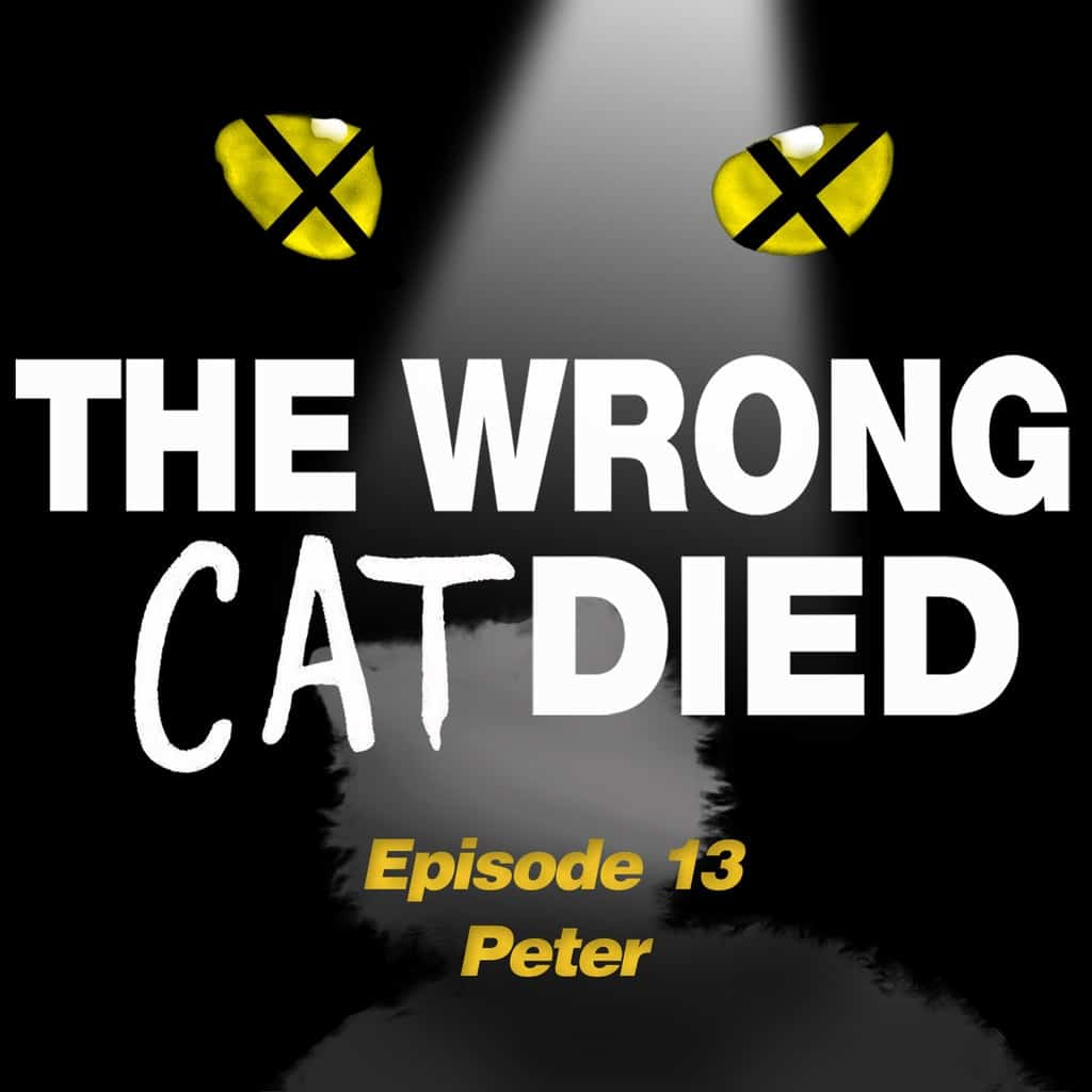 The Wrong Cat Died - Ep13 - Peter, because we had to