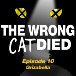 The Wrong Cat Died Episode 10 - Grizabella, the wrong cat to die!