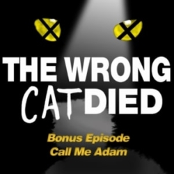 The Wrong Cat Died - Bonus - Crossover Interview with Call Me Adam