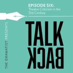 Talkback Podcast hosted by Christine Toy Johnson Episode 6 Theatre Criticism