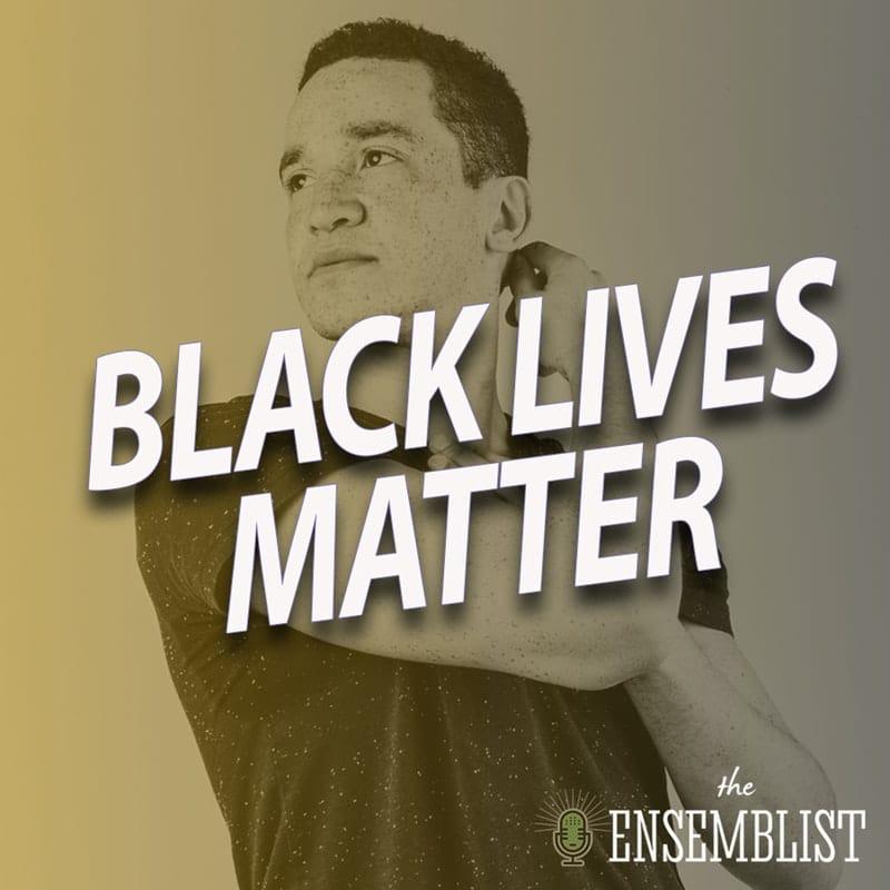 The Ensemblist #309 - Black Lives Matter (feat. Allison Blackwell, Cody Renard Richard, Richard Riaz Yoder)
