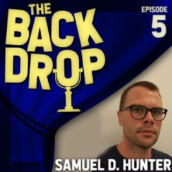 The Backdrop Ep5 - Samuel D. Hunter