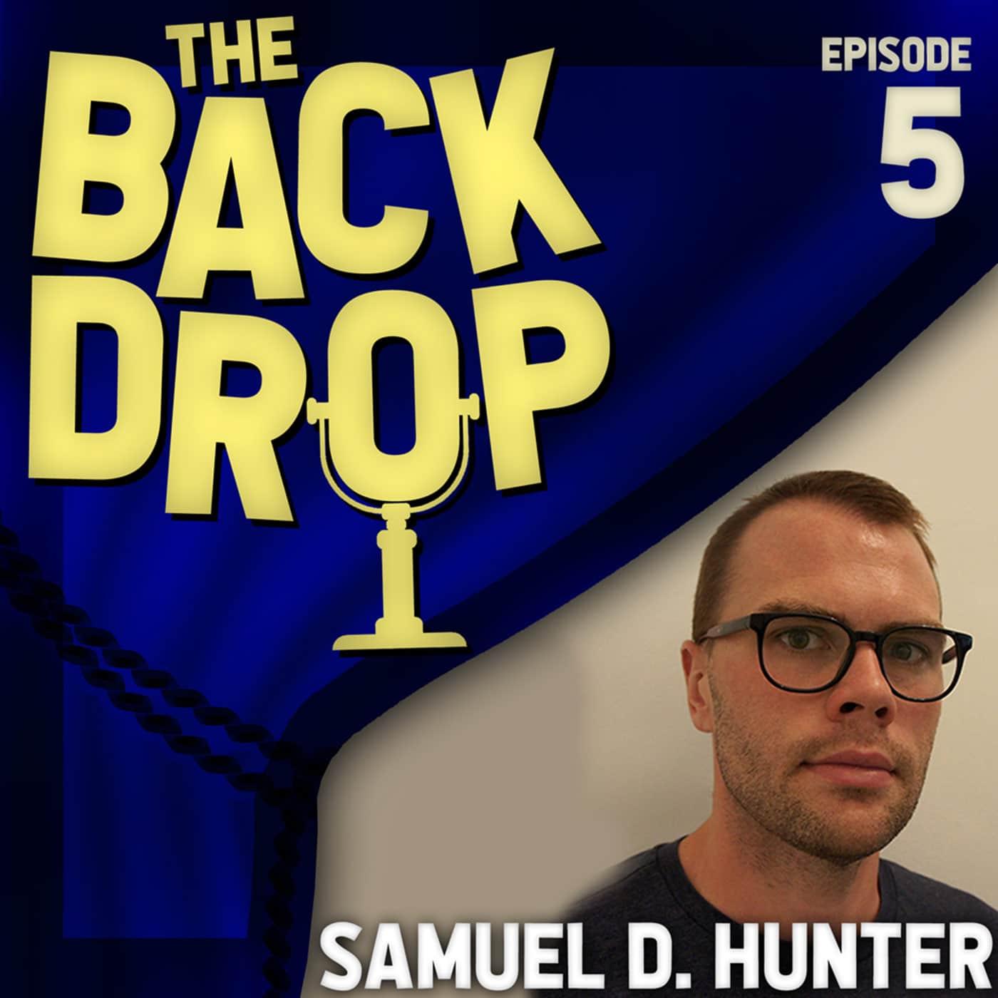 The Backdrop Ep5 - Samuel D. Hunter