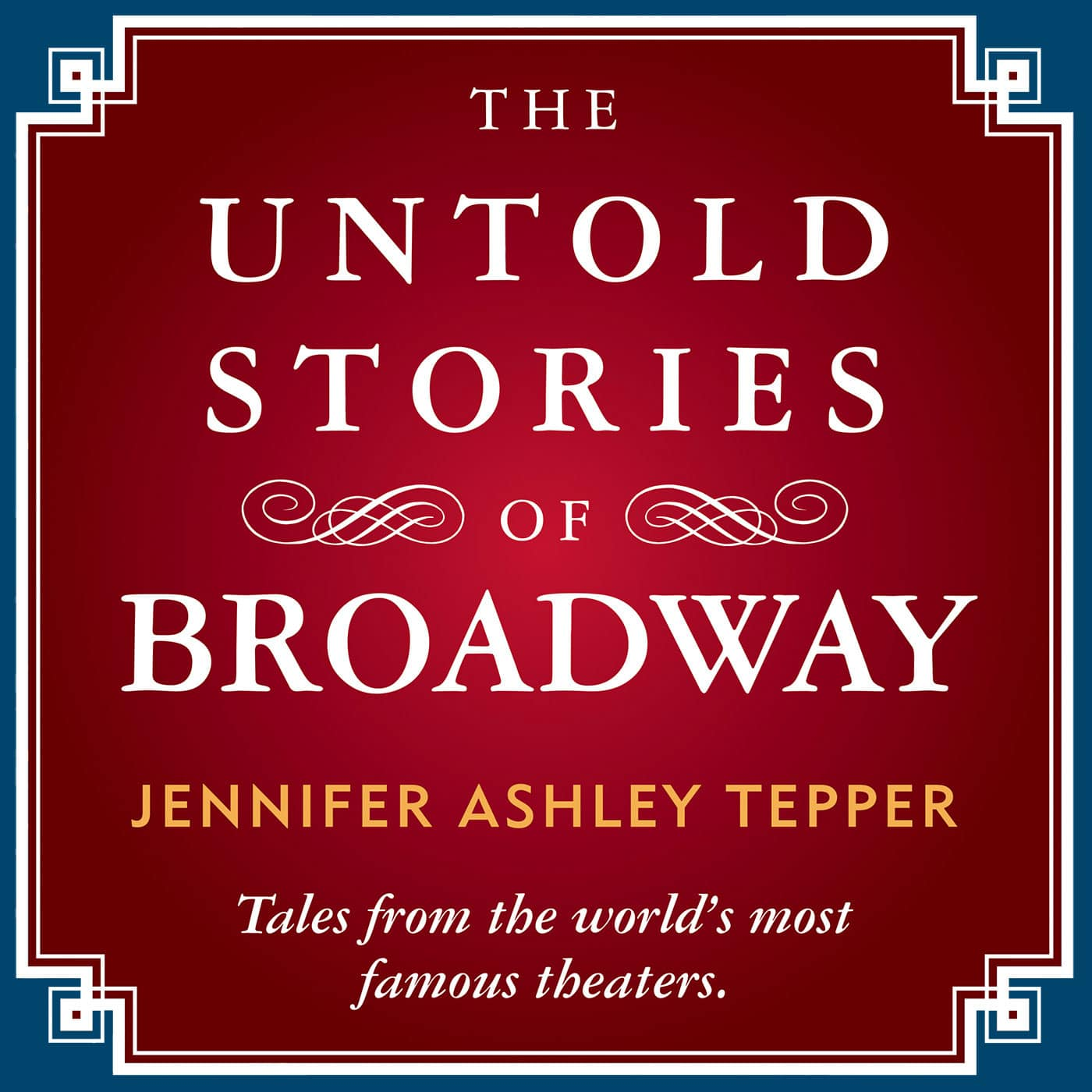 Untold Stories of Broadway Hosted by Jennifer Ashley Tepper