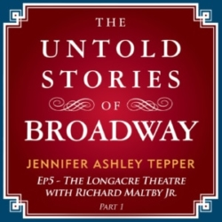 #5 - The Untold Stories of The Longacre with Richard Maltby Jr. Part 1