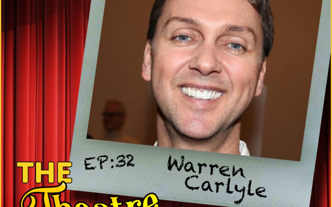Ep32 – Warren Carlyle: Tony Award Winning Director/Choreographer