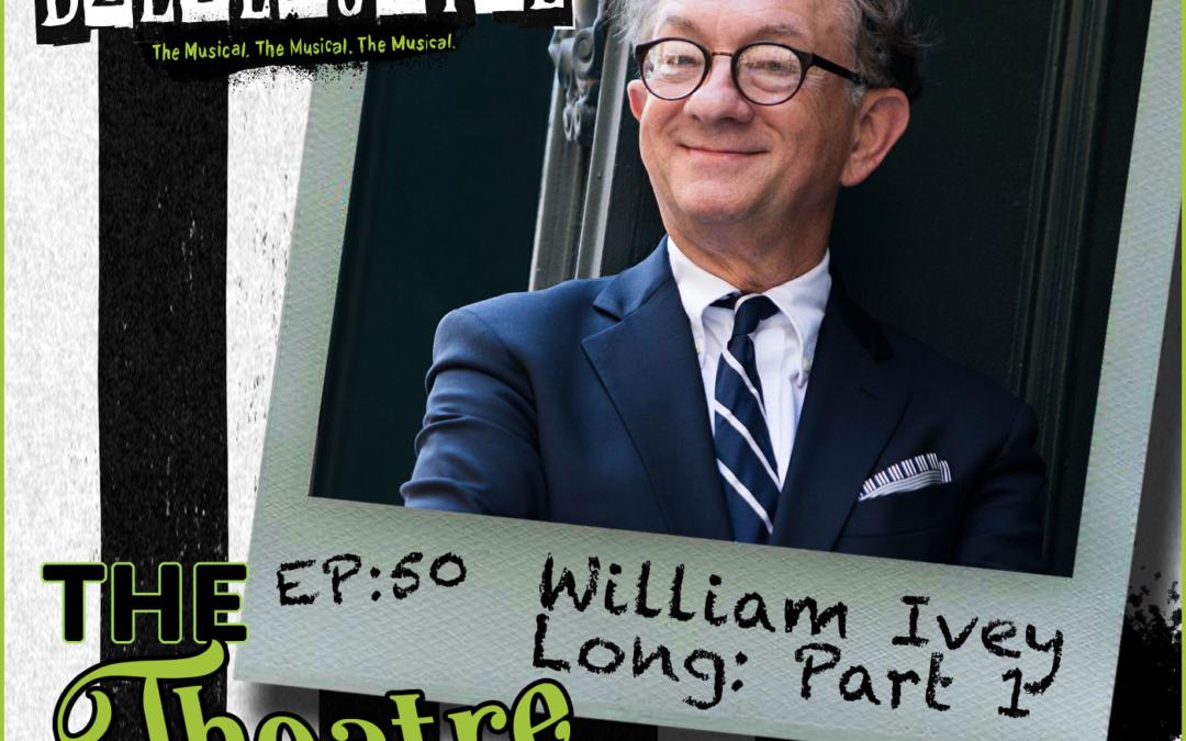 Ep50 – William Ivey Long (Part 1): 6-time Tony Award Winning Costume Designer