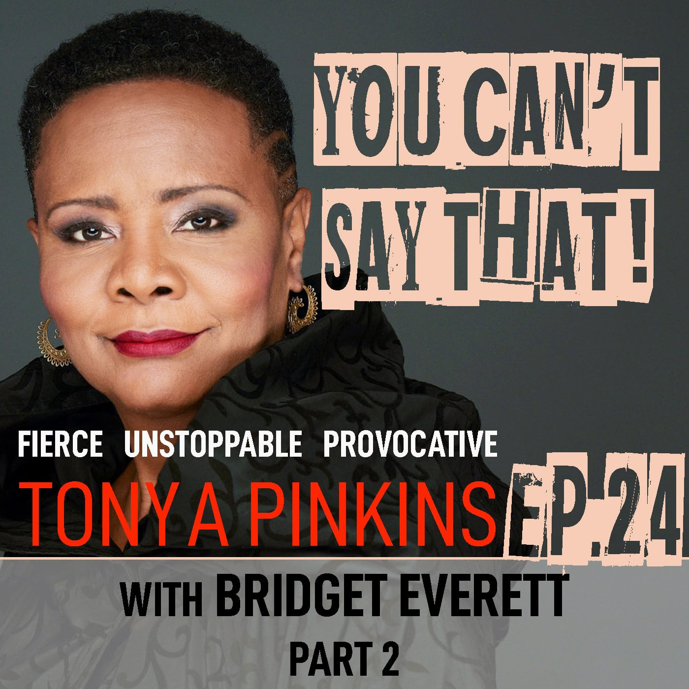 Tonya Pinikins - You Can't Say That Episode 24 - Bridget Everett (Part 2)