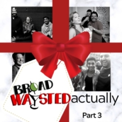 Broadwaysted Radio Play Actually Part 3