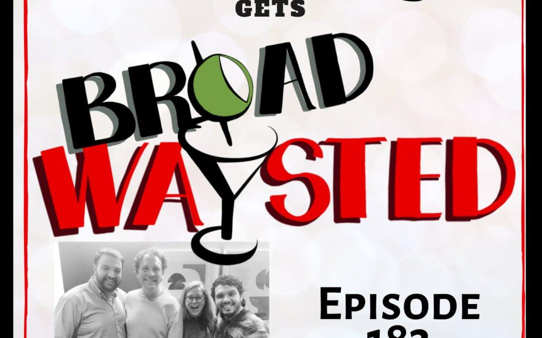 Episode 183: Drew Droege gets Broadwaysted!