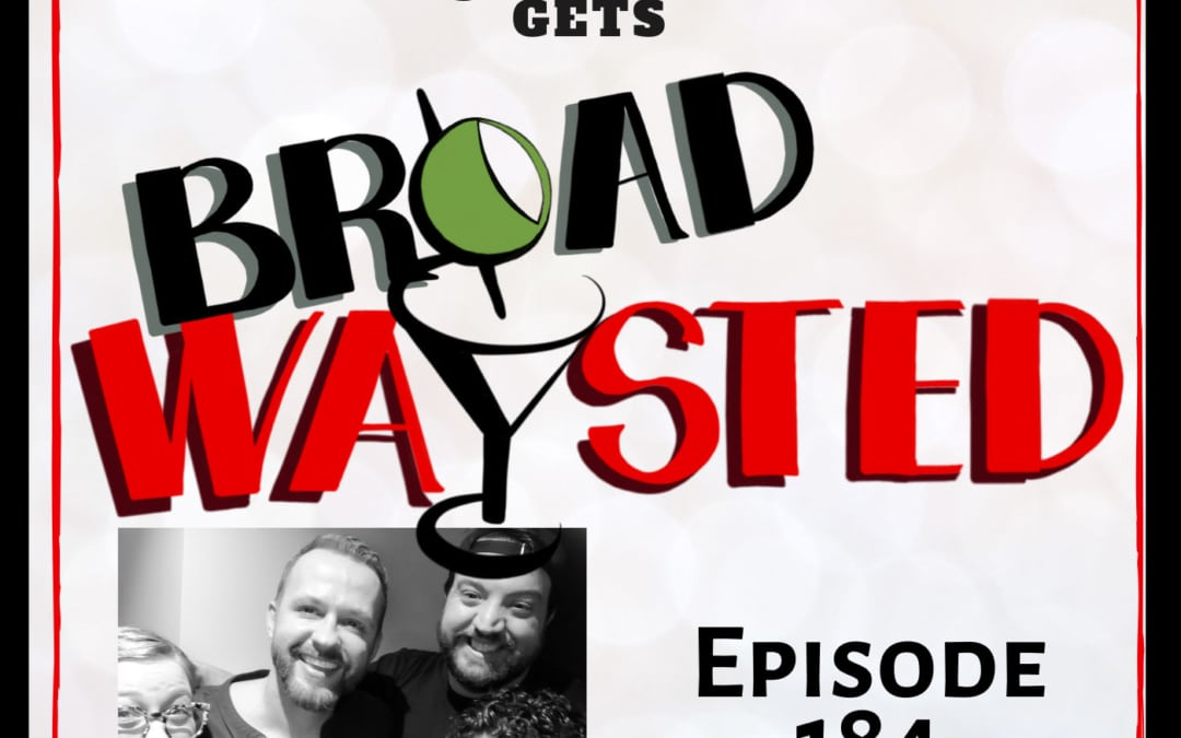 Episode 184: Marty Thomas gets Broadwaysted!