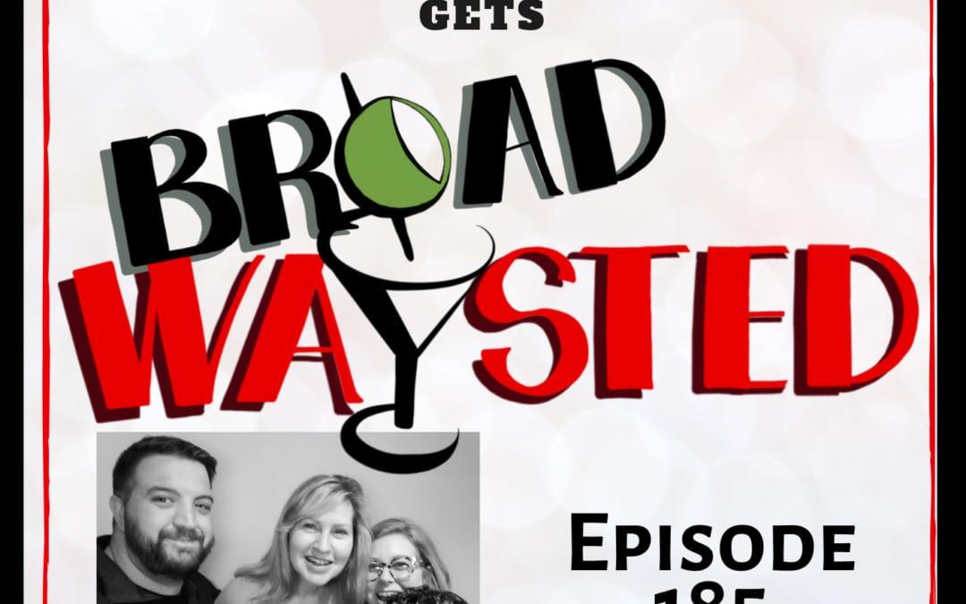Episode 185: Luba Mason gets Broadwaysted!