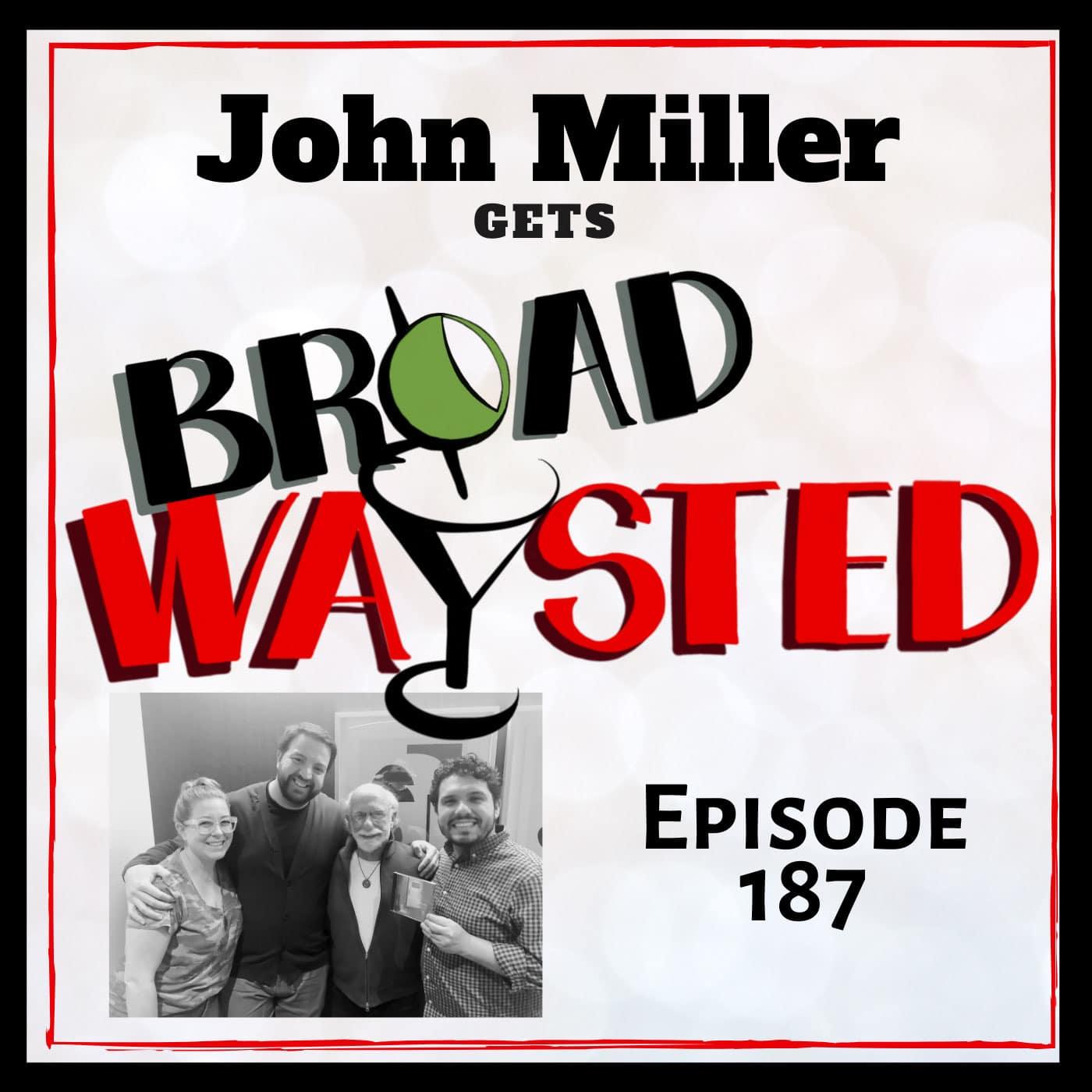 Broadwaysted Episode 187 John Miller