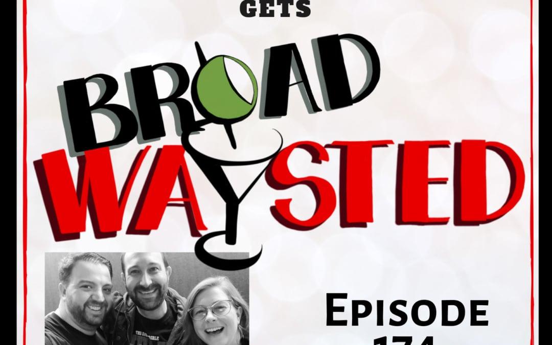 Episode 174: Rob Rokicki gets Broadwaysted!