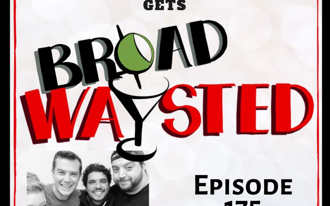 Episode 175: Nick Spangler gets Broadwaysted!