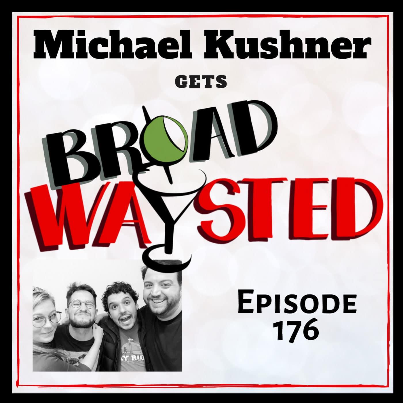 Broadwaysted Episode 176: Michael Kushner get Broadwaysted!