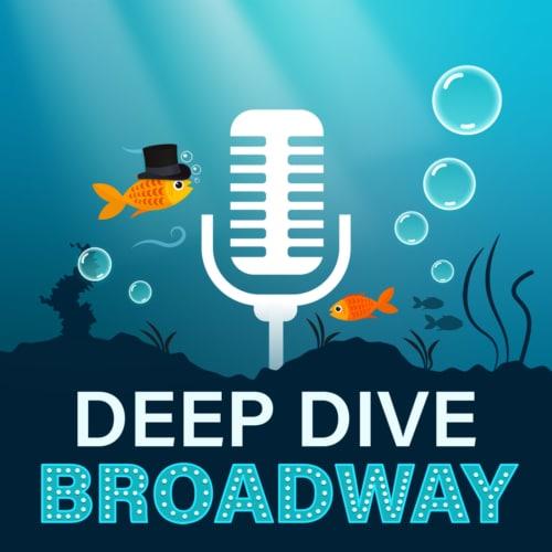 Deep Dive Broadway hosted by Dori Berinstein