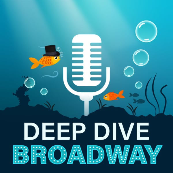 Deep Dive Broadway hosted by Dori Berinstein