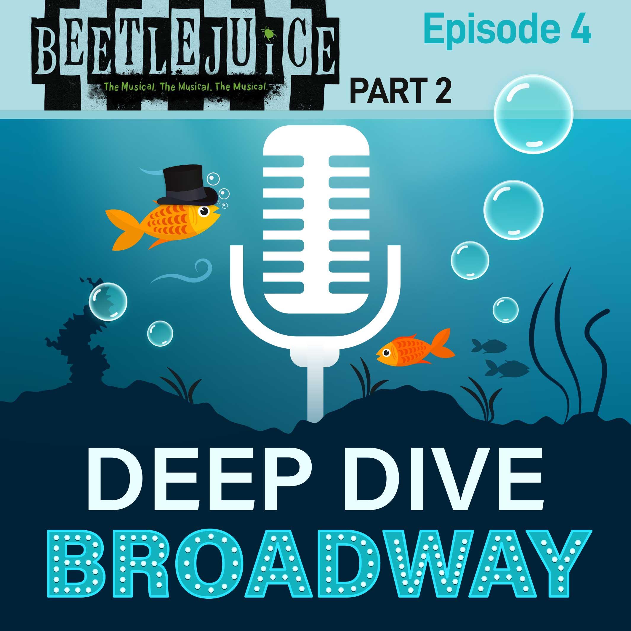 Deep Dive Broadway Episode 4 - BEETLEJUICE: The Podcast, The Podcast, The Podcast (Part 2)