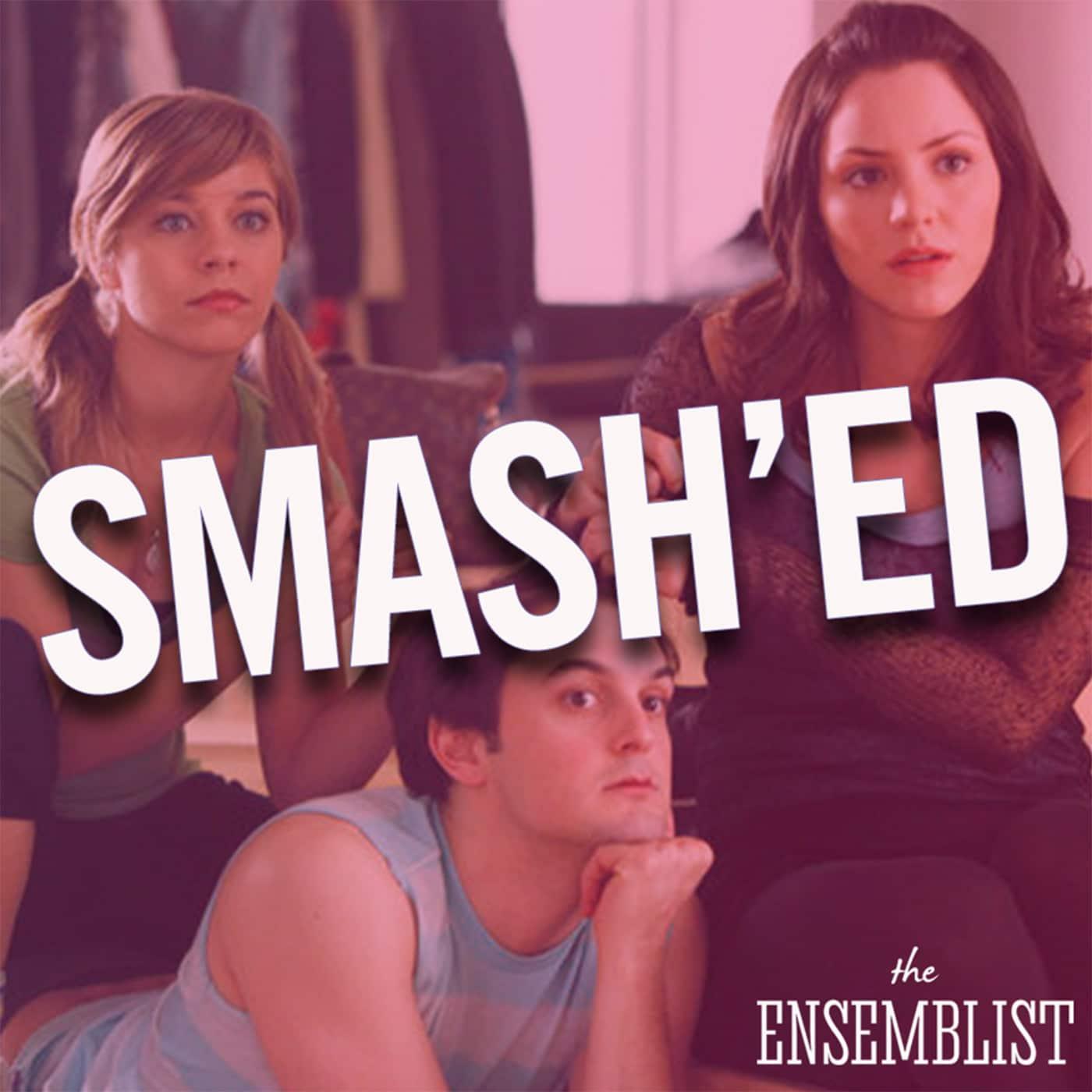 The Ensemblist host Mo Brady Episode 204 - Smash'ed (Episode 3)