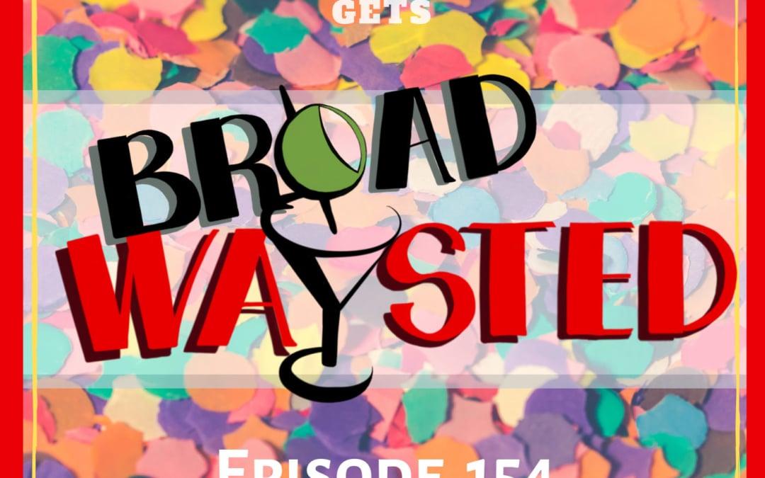 Episode 154: Pride 2019 gets Broadwaysted!