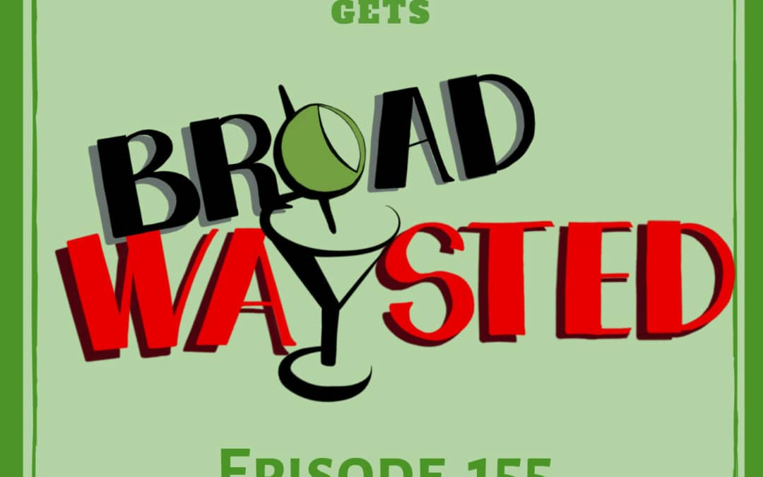 Episode 155: St. Patrick's Day 2019 LIVE gets Broadwaysted!