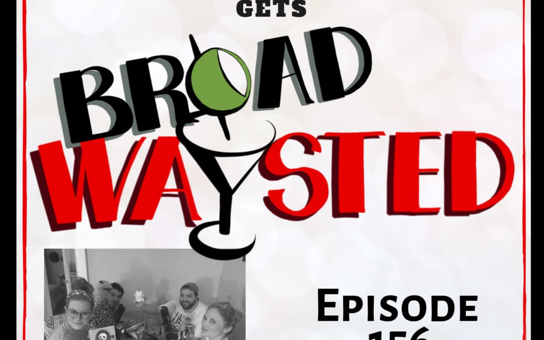 Episode 156: Hayley Podschun gets Broadwaysted, Part 2!
