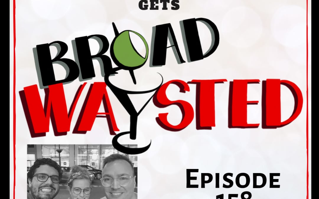 Episode 158: Robbie Rozelle gets Broadwaysted, Part 2!