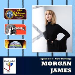 #7 - Now Batting; Morgan James