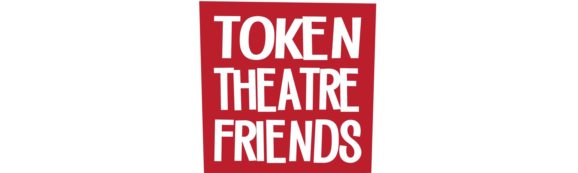 Token Theatre Friends