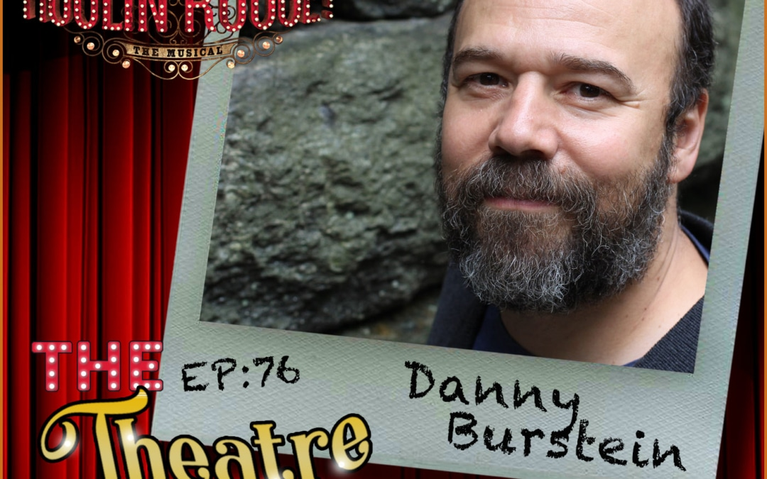 Ep76 – Danny Burstein, 6 time Tony Award nominee, Moulin Rouge, Fiddler, Cabaret, Golden Boy, Follies, South Pacific, The Drowsy Chaperone, and more